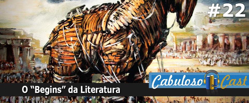 """CabulosoCast #22 – O """"begins"""" da literatura"""