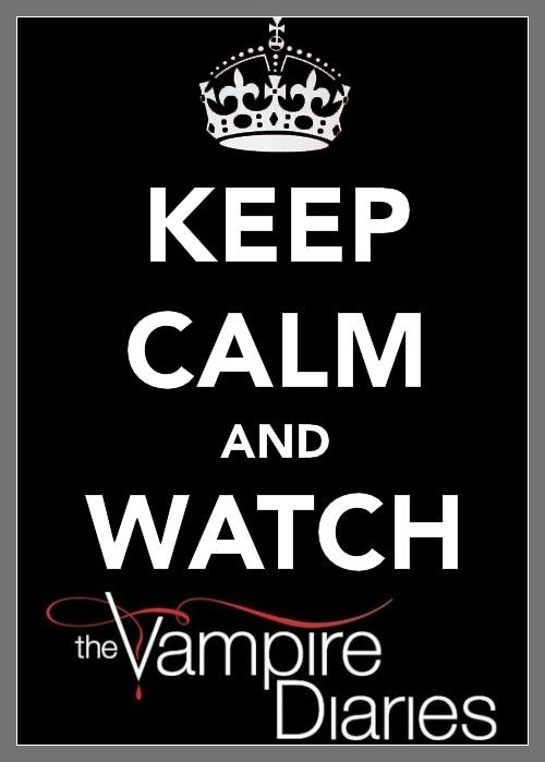 16654_3481_500_Keep-Calm-And-Watch-The-Vampire-Diaries