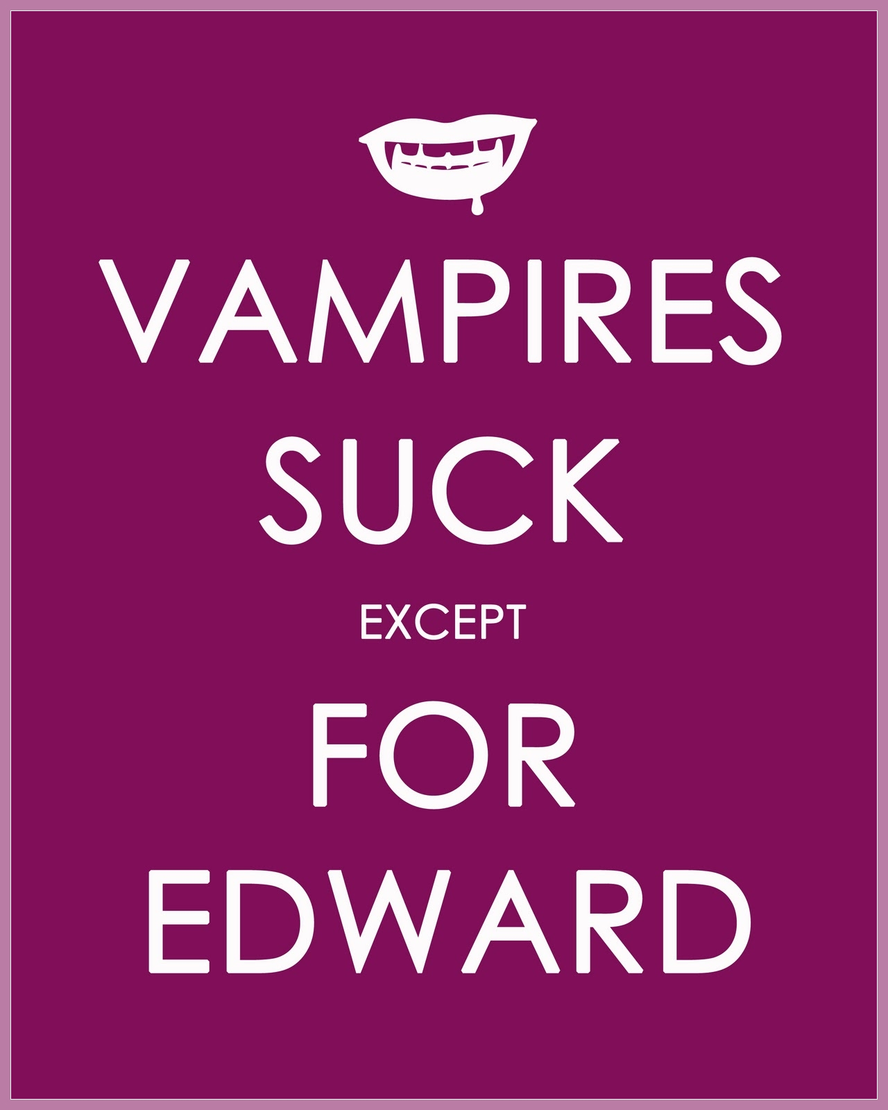 TWILIGHT Vampires Suck EXCEPT FOR EDWARD
