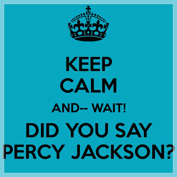 keep-calm-and-wait-did-you-say-percy-jackson