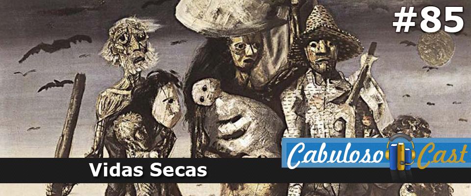 CabulosoCast #85 – Vidas Secas