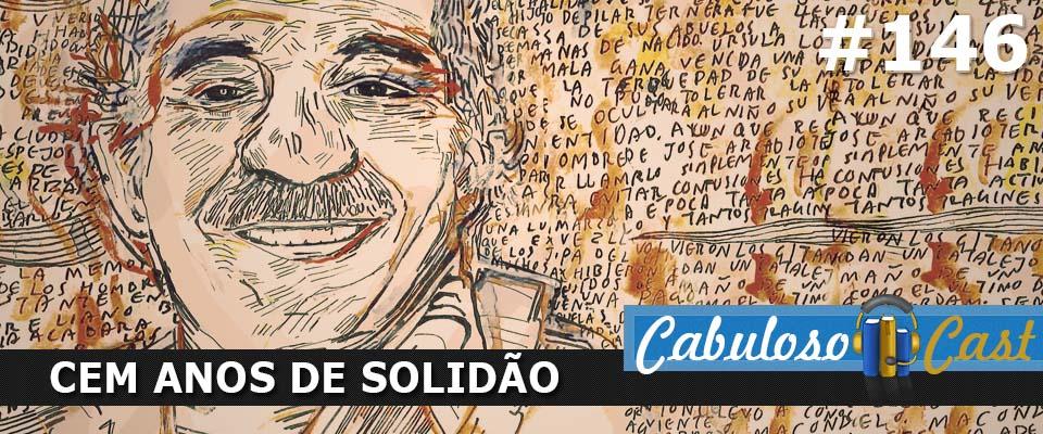 CabulosoCast #146 – Cem anos de Solidão