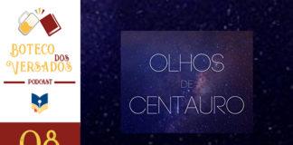 """Vitrine do podcast Boteco dos Versados. Tem uma coluna lateral à esquerda, com a logo do podcast (uma caneca de chopp e um livro), o nome do podcast, a logo do site Leitor Cabuloso e abaixo o número do episódio 08. Em destaque, a capa do livro """"Olhos de Centauro"""", mostrando o título e no fundo a imagem do espaço sideral."""