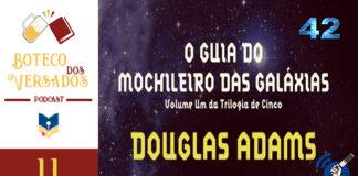 """Vitrine do podcast Boteco dos Versados. Tem uma coluna lateral à esquerda, com a logo do podcast (uma caneca de chopp e um livro), o nome do podcast, a logo do site Leitor Cabuloso e abaixo o número do episódio 11. Em destaque, um recorte da capa do livro """"O Guia do Mochileiro das Galáxias"""" , mostrando o título do livro e o nome do autor, Douglas Adams, num fundo que parece o espaço sideral. No canto superior direito tem o número 42 e na parte inferior o logo da campanha #OPodcastÉDelas2019"""