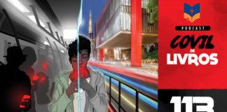"""Vitrine do podcast Covil de Livros. No primeiro plano, recorte da capa do livro """"O Homem Vazio"""" mostrando a imagem de um jovem negro de frente segurando um celular com as duas mãos, bem próximo do rosto. Tem um risco irregular que divide a capa (e o jovem) bem ao meio, no sentido vertical. Ao fundo, no lado esquerdo temos imagem do interior de um metrô com várias pessoas segurando o celular; no lado direito, a imagem da Avenida Paulista e o MASP. Na lateral direita, faixa vertical escrito """"Podcast Covil de Livros"""" e o número da edição: 113"""