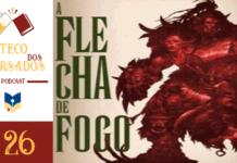 Boteco dos Versados 26 – Filosofando sobre A Flecha de Fogo