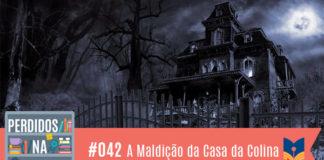 Perdidos na Estante 42 - A Assombração da Casa da Colina