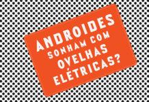 [Resenha] Androides Sonham com Ovelhas Elétricas?
