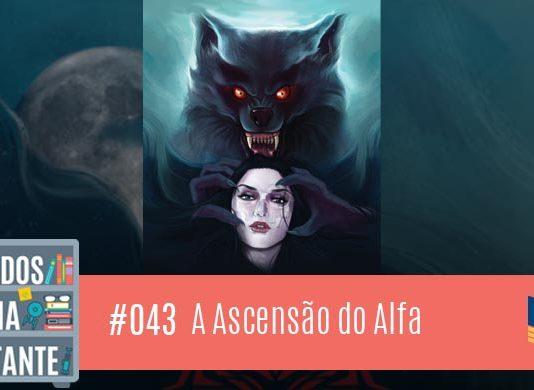 Perdidos na Estante 43 – A Ascensão do Alfa