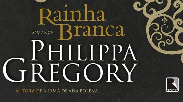 [RESENHA] A Rainha Branca – Philippa Gregory