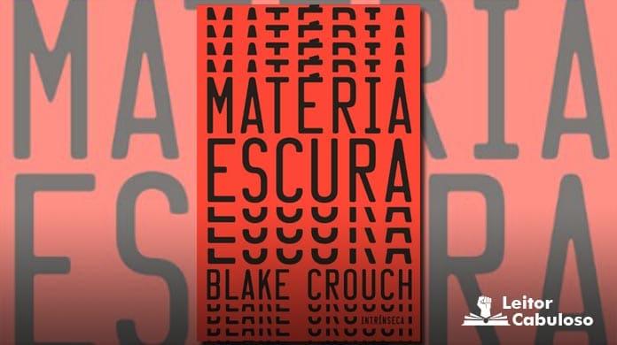 [Resenha] Matéria Escura – Blake Crouch