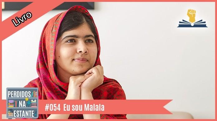 Perdidos na Estante 054 – Eu Sou Malala
