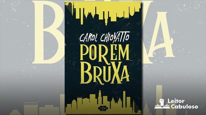 [Resenha] Porém Bruxa – Carol Chiovatto