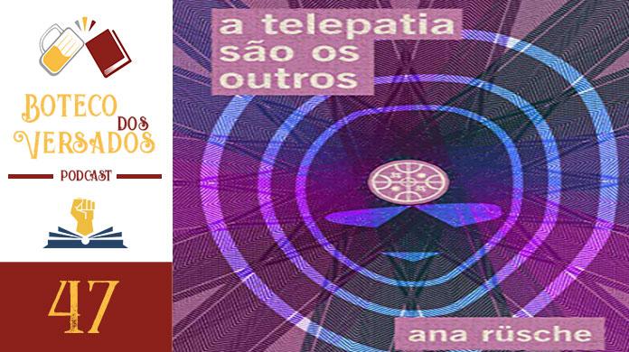 Boteco dos Versados 47 - A Telepatia São Os Outros