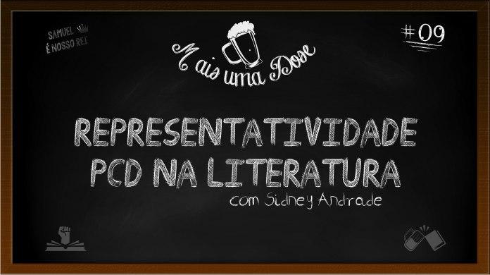 Mais Uma Dose 09 - Representatividade PCD na literatura