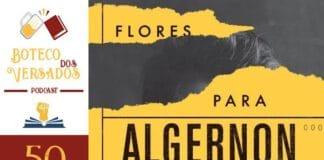 Boteco dos Versados 50 - Flores Para Algernon
