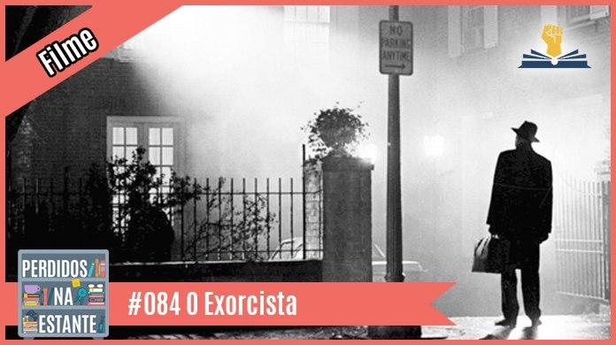 PnE 84 – O Exorcista – filme