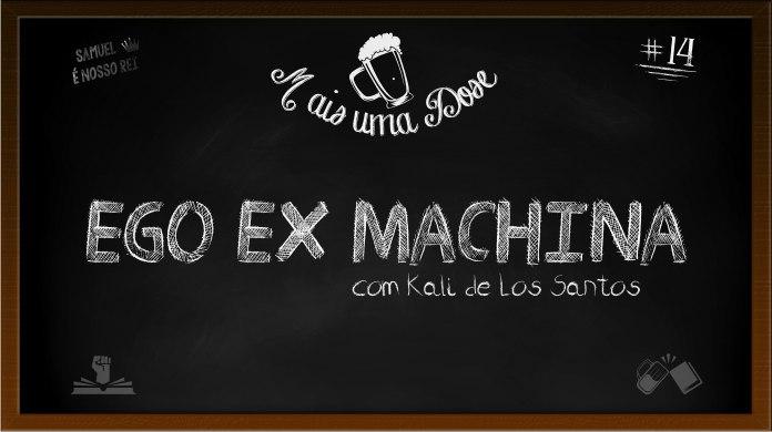 Mais Uma Dose 14 - Ego Ex Machina
