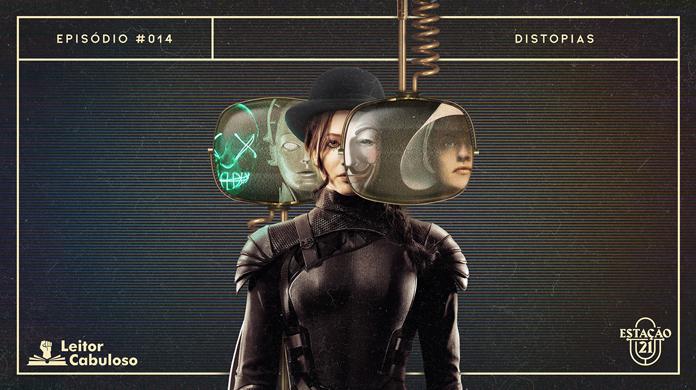 """Fundo escuro com textura leve de estática de TV. Em destaque, Katniss Everdeen usando um chapéu coco preto e cílios postiços na parte inferior dos olhos. A personagem aparece com monitores antigos de televisão sobrepostos e subpostos ao rosto. Numa tela, vê-se a máscara de """"V de Vingança"""" e a face de June de """"The Handmaid's Tale"""", na outra, a máscara neon de """"Uma Noite de Crime"""" e a face da robô Maschinenmensch de """"Metrópolis"""". A imagem possui margem linear bege. Na parte superior, na mesma cor, há o letreiro """"Episódio #014 - Distopias"""". Na inferior esquerda, há o logo do portal """"Leitor Cabuloso"""" (livro com punho saindo) e, na direita, o logo do podcast """"Estação 21""""."""