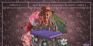 """Fundo de papel de parede floral, em tons de preto e salmão. Em destaque, composição com uma senhora idosa de chapéu e roupas de época e ilustrações de flores. À frente, há um livro em tons de preto e lilás, envolto por ilustrações de flores em preto e branco. A imagens possuem um aspecto tracejado que remete a impressões de dinheiro e/ou selos de postagens antigos. A imagem possui margem linear lilás. Na parte superior, na mesma cor, há o letreiro """"Fanfics 21 - Miss Marple em: O Caderno da Morte - Parte 2"""". Na inferior esquerda, há o logo do portal """"Leitor Cabuloso"""" (livro com punho saindo) e, na direita, o logo do podcast """"Estação 21""""."""
